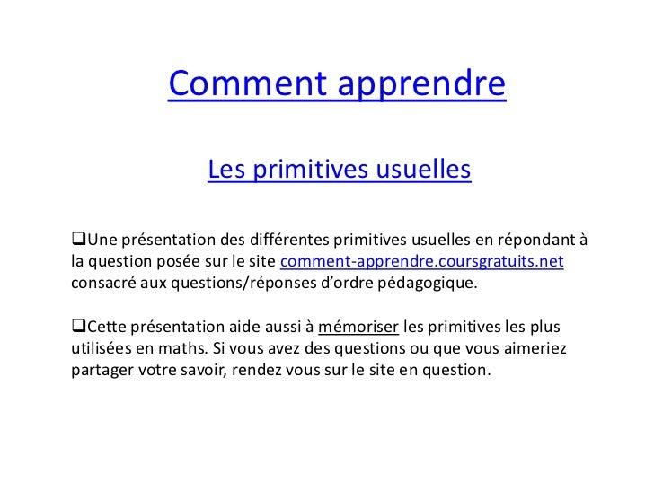 Comment apprendre                  Les primitives usuellesUne présentation des différentes primitives usuelles en réponda...
