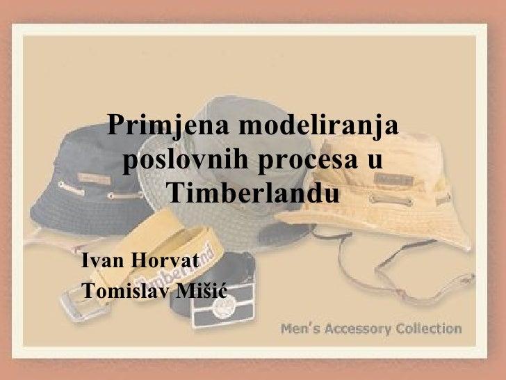 Primjena modeliranja poslovnih procesa u Timberlandu Ivan Horvat Tomislav Mišić