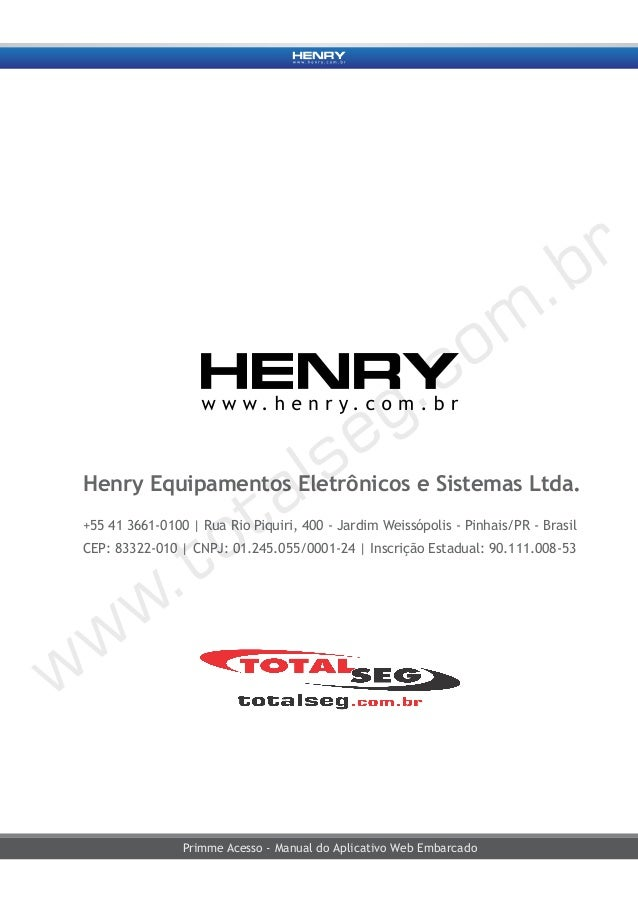 Primme Acesso - Manual do Aplicativo Web Embarcado Henry Equipamentos Eletrônicos e Sistemas Ltda. +55 41 3661-0100 | Rua ...