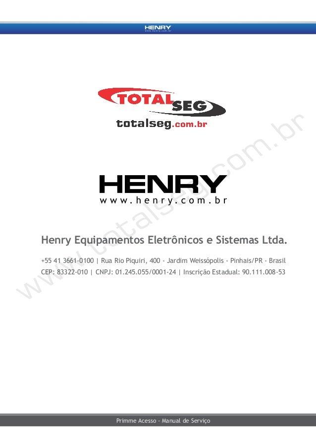 Primme Acesso - Manual de Serviço Henry Equipamentos Eletrônicos e Sistemas Ltda. +55 41 3661-0100   Rua Rio Piquiri, 400 ...