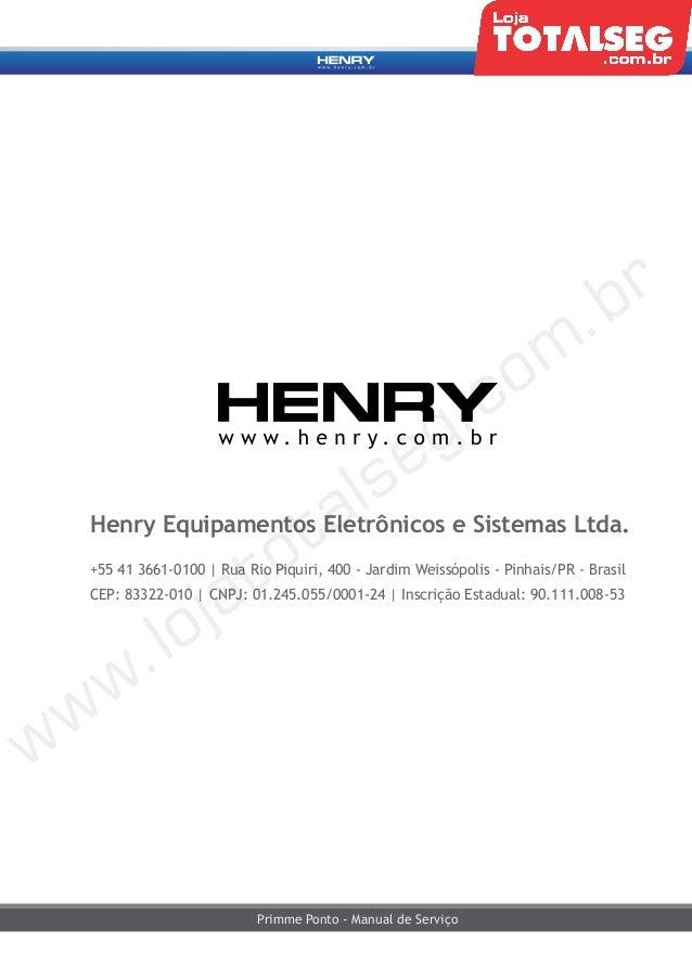 Henry Equipamentos Eletrônicos e Sistemas Ltda. +55 41 3661-0100 | Rua Rio Piquiri, 400 - Jardim Weissópolis - Pinhais/PR ...