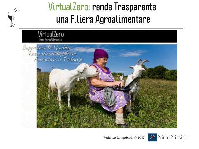 Federico Longobardi © 2012 VirtualZero: rende Trasparente una Filiera Agroalimentare