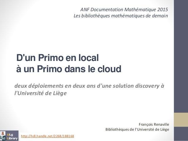 deux déploiements en deux ans d'une solution discovery à l'Université de Liège D'un Primo en local à un Primo dans le clou...