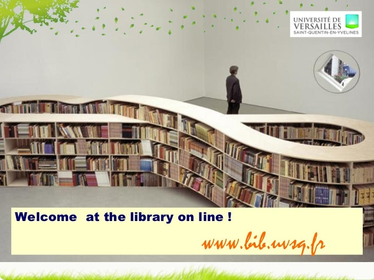 Welcome  at the library on line !    www.bib.uvsq.fr
