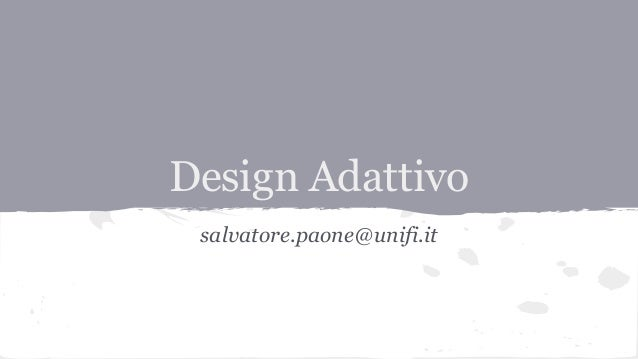 Design Adattivo salvatore.paone@unifi.it