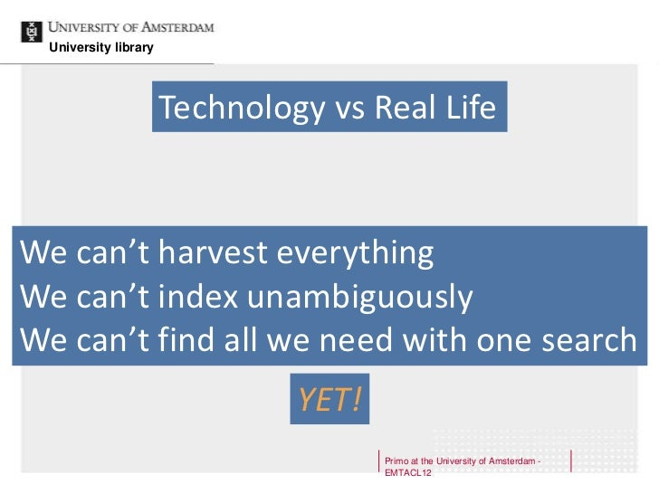 University library                       Technology vs Real LifeWe can't harvest everythingWe can't index unambiguouslyWe ...