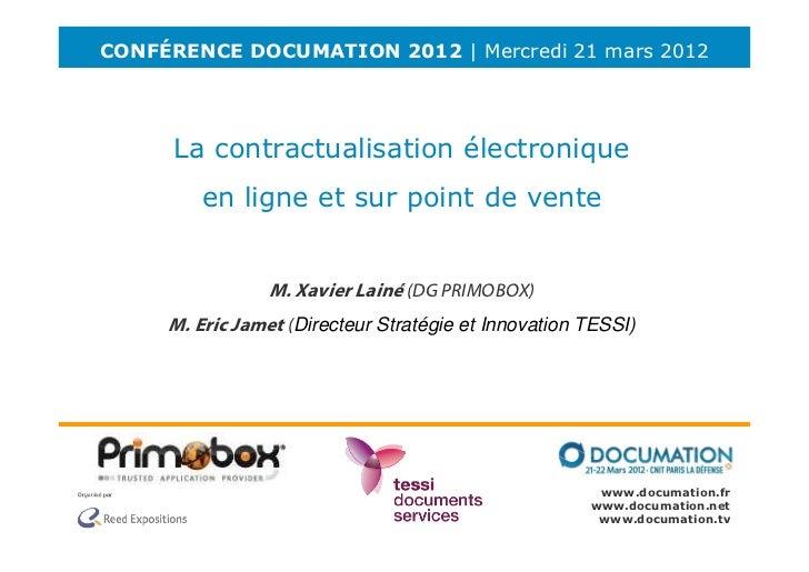 CONFÉRENCE DOCUMATION 2012 | Mercredi 21 mars 2012      La contractualisation électronique        en ligne et sur point de...