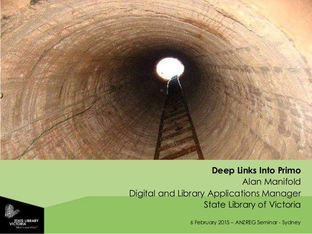 6 February 2015 – ANZREG Seminar - Sydney Deep Links Into Primo Alan Manifold Digital and Library Applications Manager Sta...