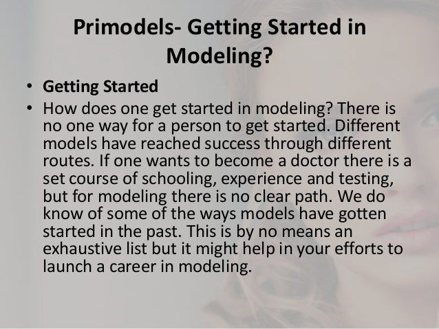 Primodels- Getting Started in Modeling? • Getting Started • How does one get started in modeling? There is no one way for ...