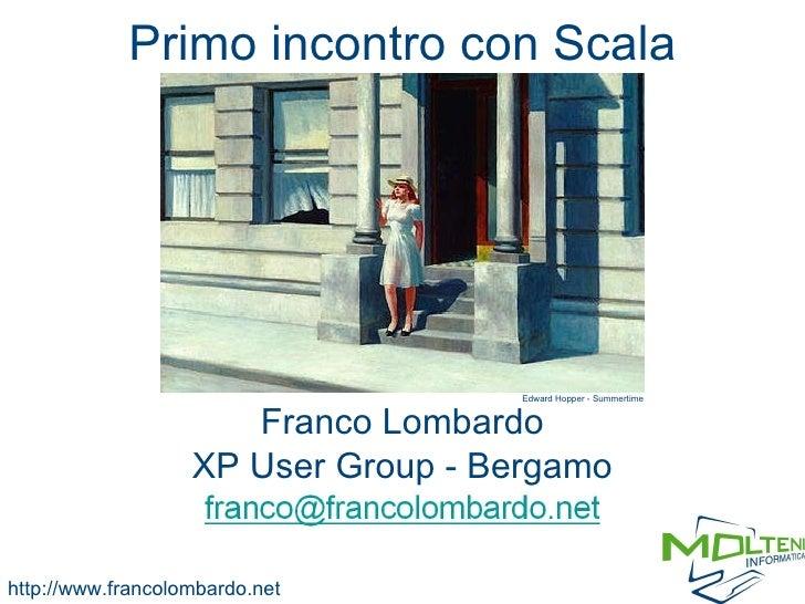Primo incontro con Scala Franco Lombardo XP User Group - Bergamo http://www.francolombardo.net Edward Hopper - Summertime