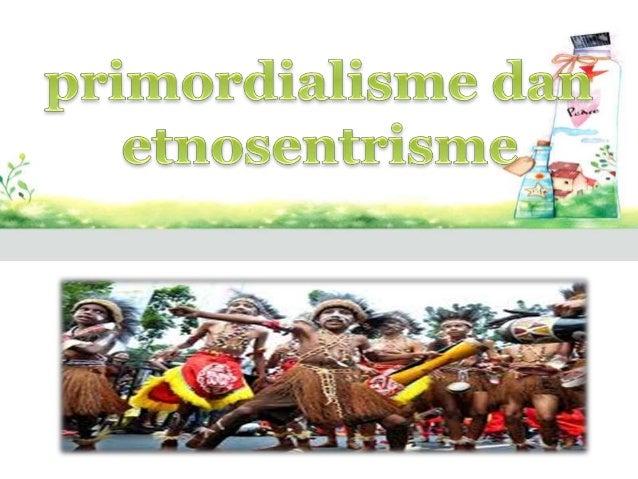 Sosiologi Primordialisme Dan Etnosentrisme