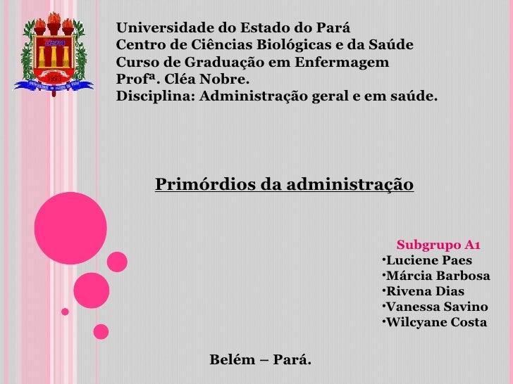 Primórdios da administração Universidade do Estado do Pará Centro de Ciências Biológicas e da Saúde Curso de Graduação em ...