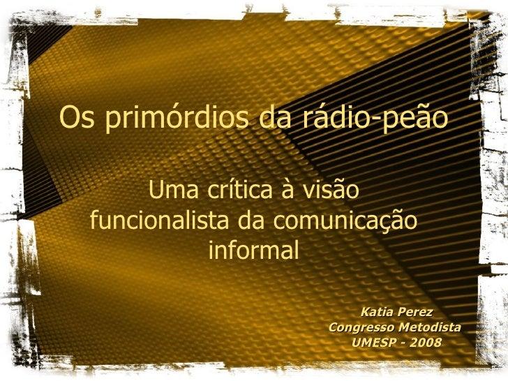 Os primórdios da rádio-peão       Uma crítica à visão  funcionalista da comunicação             informal                  ...