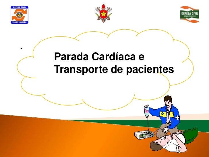 .    Parada Cardíaca e    Transporte de pacientes