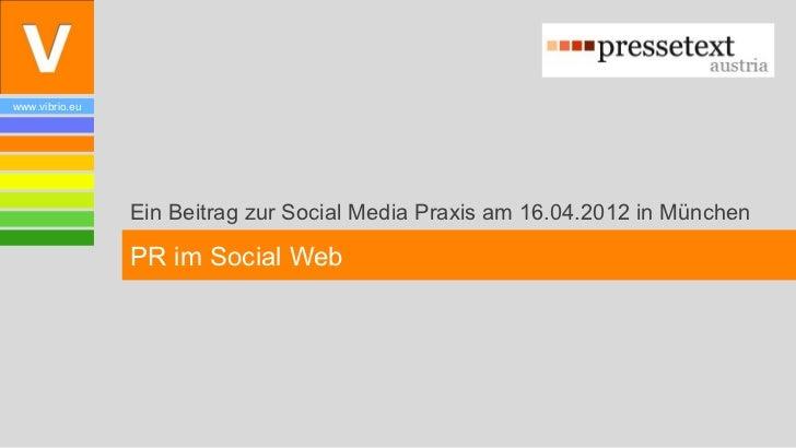 www.vibrio.eu                Ein Beitrag zur Social Media Praxis am 16.04.2012 in München                PR im Social Web