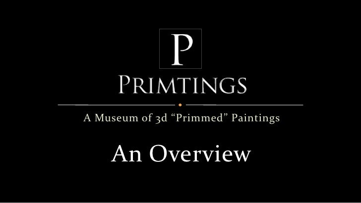 """A Museum of 3d """"Primmed"""" Paintings       An Overview"""