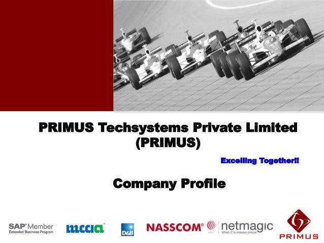 PRIMUS Techsystems Private Limited            (PRIMUS)                       Excelling Together!!         Company Profile