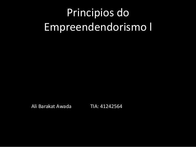Principios do Empreendendorismo l Ali Barakat Awada TIA: 41242564