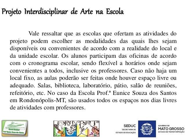 Projeto Interdisciplinar de Arte na Escola Vale ressaltar que as escolas que ofertam as atividades do projeto podem escolh...