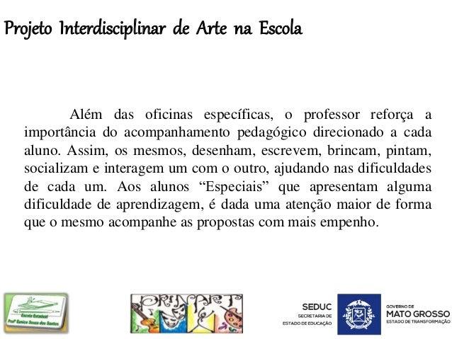 Projeto Interdisciplinar de Arte na Escola Além das oficinas específicas, o professor reforça a importância do acompanhame...