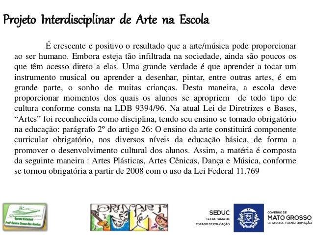 Projeto Interdisciplinar de Arte na Escola É crescente e positivo o resultado que a arte/música pode proporcionar ao ser h...