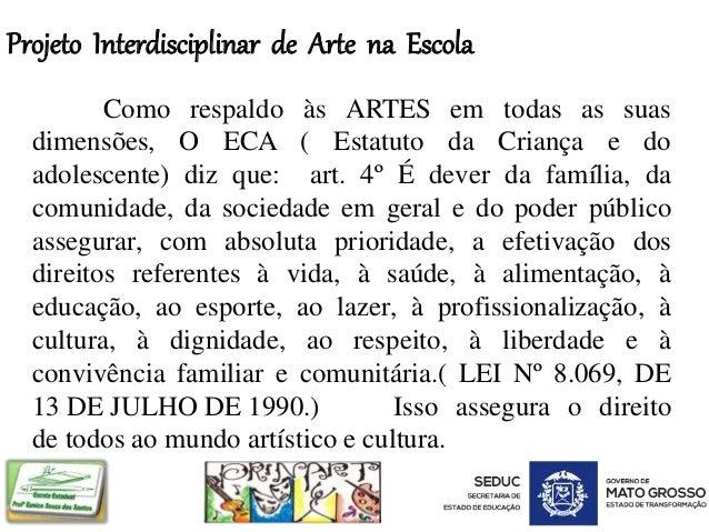 Projeto Interdisciplinar de Arte na Escola Como respaldo às ARTES em todas as suas dimensões, O ECA ( Estatuto da Criança ...