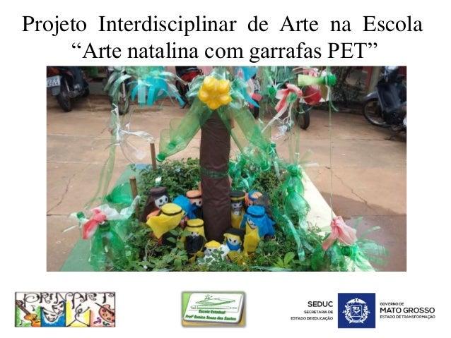 """Projeto Interdisciplinar de Arte na Escola """"Arte natalina com garrafas PET"""""""