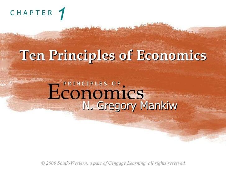 Ten Principles of Economics 1 E conomics P R I N C I P L E S  O F N. Gregory Mankiw