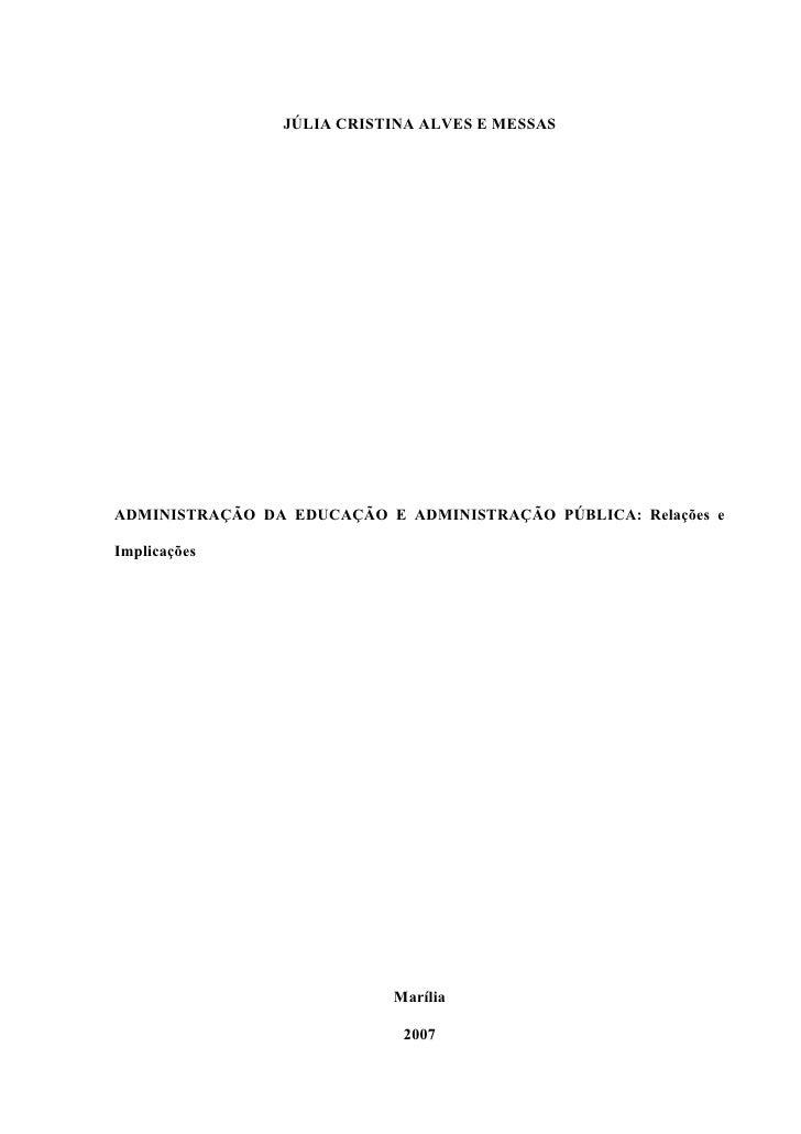 JÚLIA CRISTINA ALVES E MESSASADMINISTRAÇÃO DA EDUCAÇÃO E ADMINISTRAÇÃO PÚBLICA: Relações eImplicações                     ...
