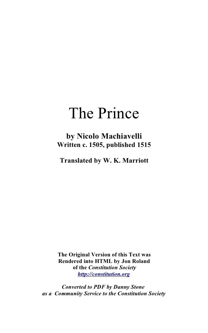 The Prince          by Nicolo Machiavelli       Written c. 1505, published 1515         Translated by W. K. Marriott      ...