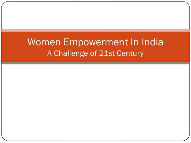 Women Empowerment In India   A Challenge of 21st Century