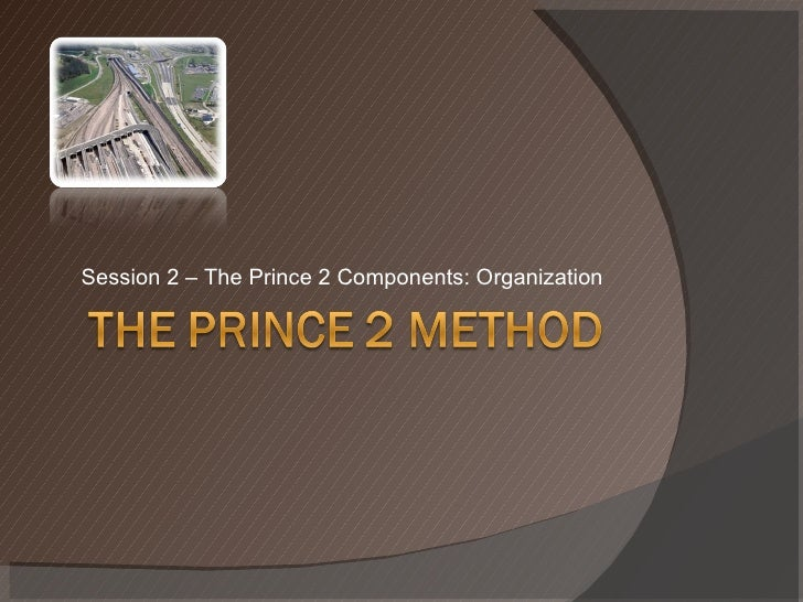 Session 2 – The Prince 2 Components: Organization