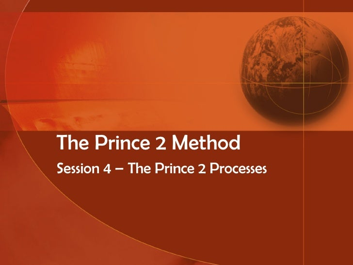 The Prince 2 Method Session 4 – The Prince 2 Processes