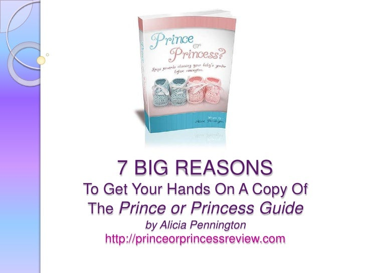 7 BIG REASONSTo Get Your Hands On A Copy Of The Prince or Princess Guide by Alicia Penningtonhttp://princeorprincessreview...