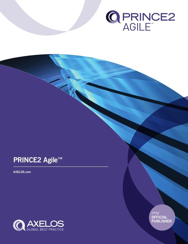 PRINCE2Agile™ PRINCE2 Agile™ AXELOS.com 9 780113 314676 ISBN 978-0-11-331467-6 in partnership with HM Government PRINCE2 A...