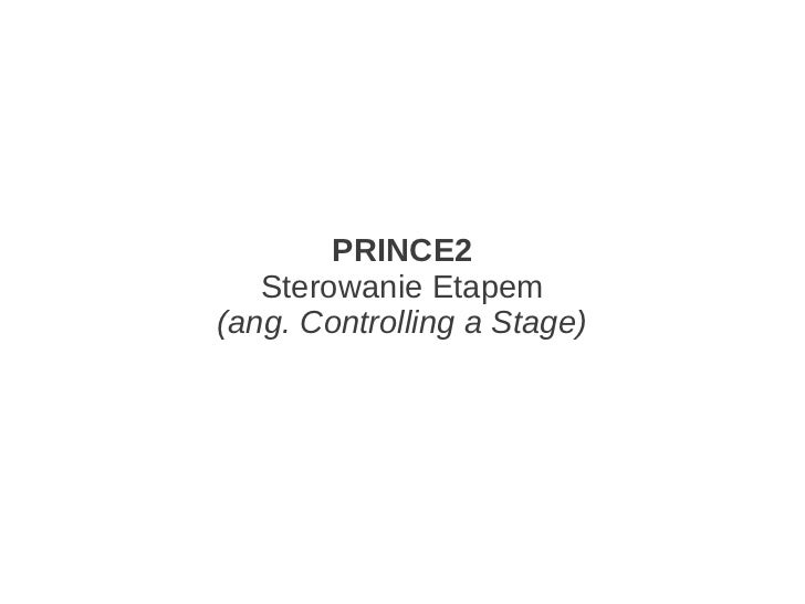 PRINCE2   Sterowanie Etapem(ang. Controlling a Stage)