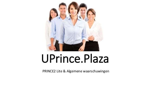 UPrince.Plaza PRINCE2 Lite & Algemene waarschuwingen