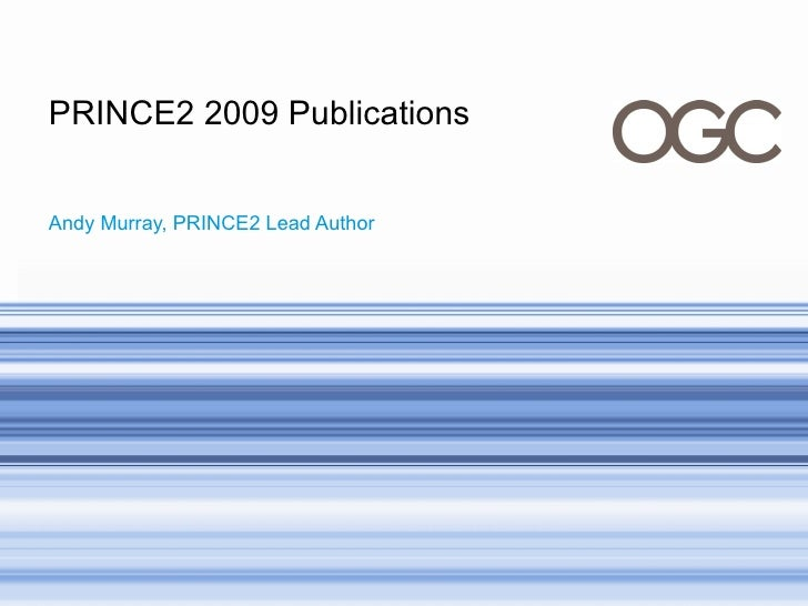 PRINCE2 2009 Publications Andy Murray, PRINCE2 Lead Author