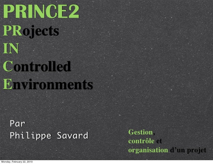 PRINCE2  PRojects  IN  Controlled  Environments        Par                             Gestion,       Philippe Savard     ...
