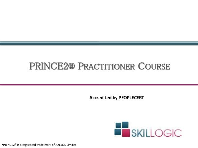 PRINCE2R PRACTITIONER COURSE OPRINCE2R Is A Registered Trade Mark Of AXELOS Limited Accredited