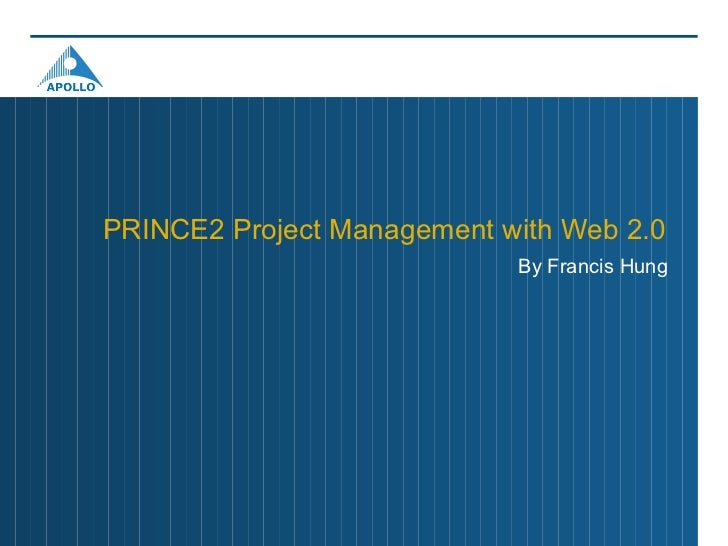 PRINCE2 Project Management with Web 2.0                             By Francis Hung