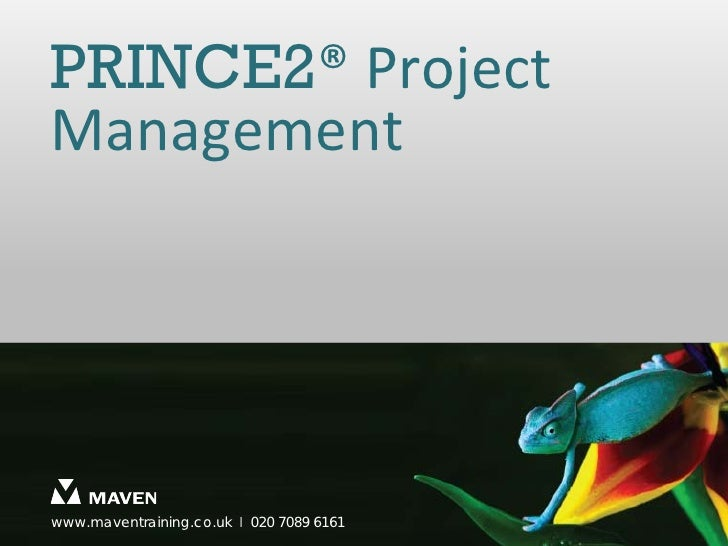 PRINCE2® ProjectManagementwww.maventraining.co.uk І 020 7089 6161                           www.maventraining.co.uk   І 02...