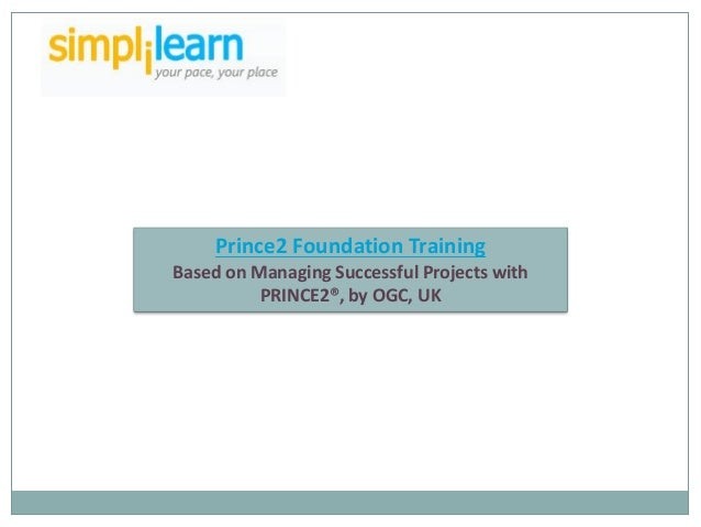 Prince2 Foundation TrainingBased on Managing Successful Projects with          PRINCE2®, by OGC, UK