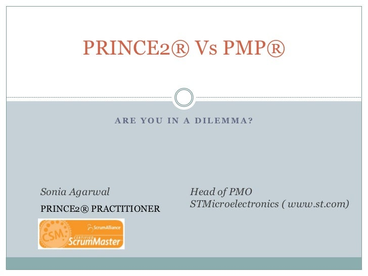PRINCE2® Vs PMP®                ARE YOU IN A DILEMMA?Sonia Agarwal              Head of PMOPRINCE2® PRACTITIONER      STMi...