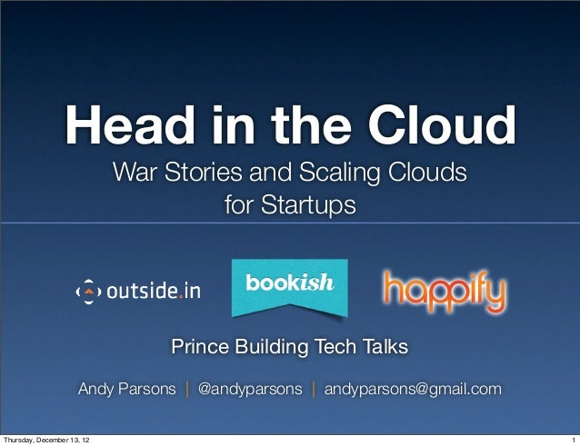 Head in the Cloud                            War Stories and Scaling Clouds                                      for Start...