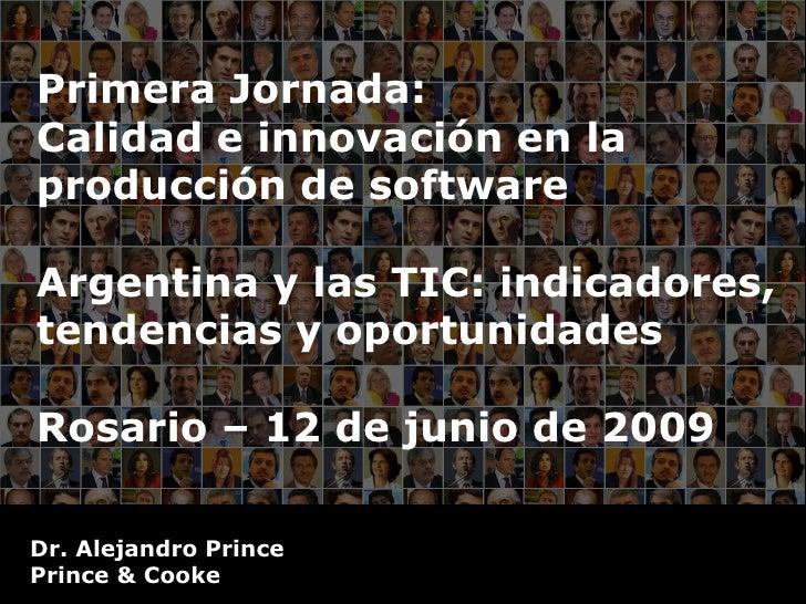 Primera Jornada: Calidad e innovación en la producción de software  Argentina y las TIC: indicadores, tendencias y oportun...