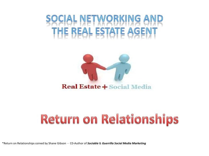Social Networking and <br />the Real Estate Agent<br />Return on Relationships<br />*Return on Relationships coined by Sha...