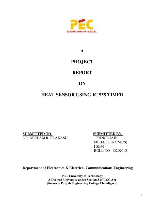 1 A PROJECT REPORT ON HEAT SENSOR USING IC 555 TIMER SUBMITTED TO- SUBMITTED BY- DR. NEELAM R. PRAKASH PRINCE JAIN ME(ELEC...