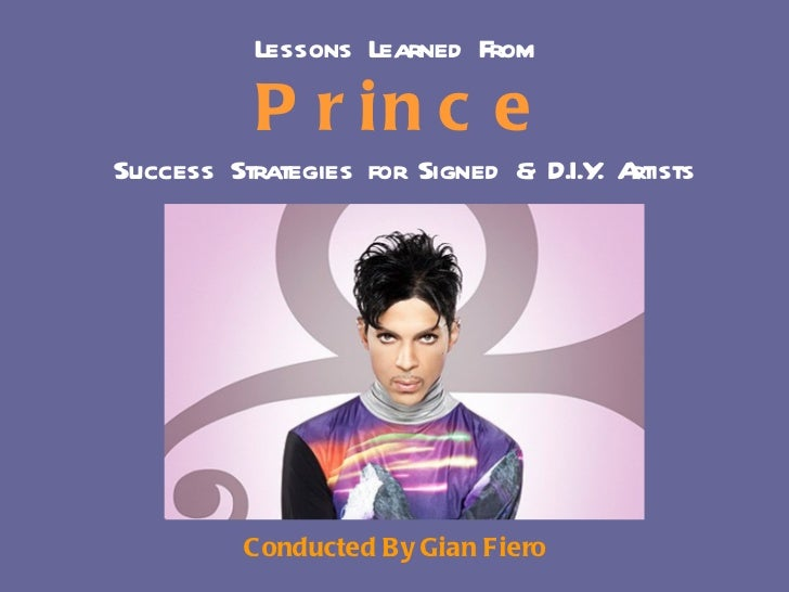 Lessons Learned From           P r in c eSuccess Strategies for Signed & D.I.Y A                                     . rti...