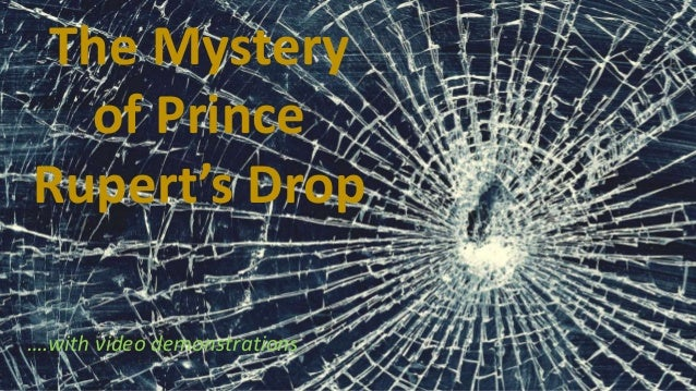 The Mystery of Prince Rupert's Drop ….with video demonstrations